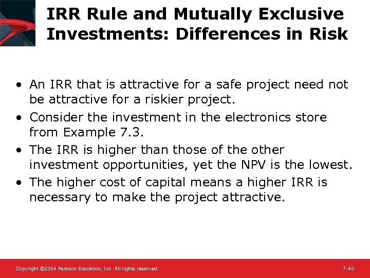 IRR Rule and Mutually Exclusive Investments: Differences in Risk • An IRR that is