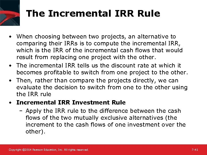 The Incremental IRR Rule • When choosing between two projects, an alternative to comparing