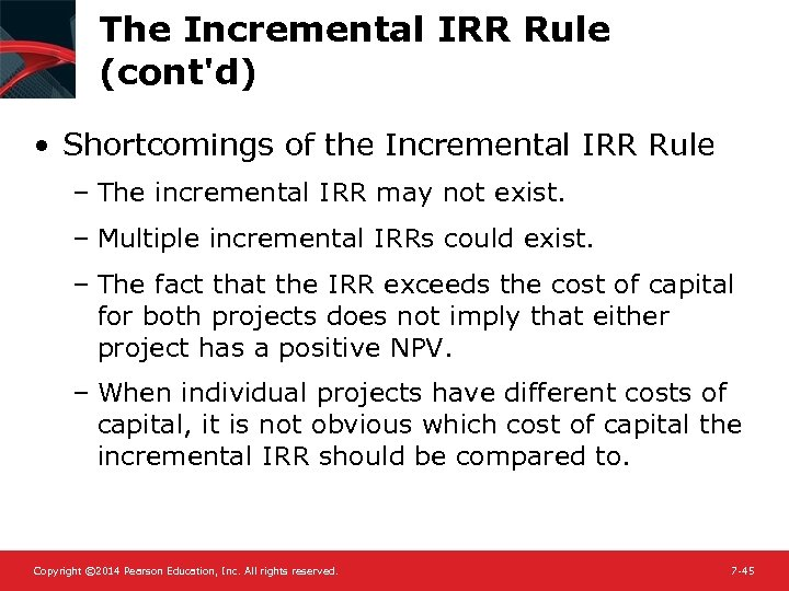 The Incremental IRR Rule (cont'd) • Shortcomings of the Incremental IRR Rule – The