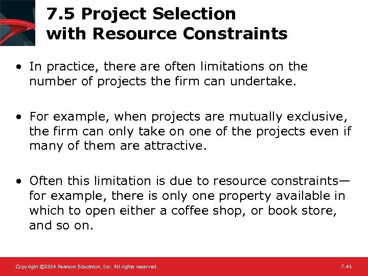 7. 5 Project Selection with Resource Constraints • In practice, there are often limitations