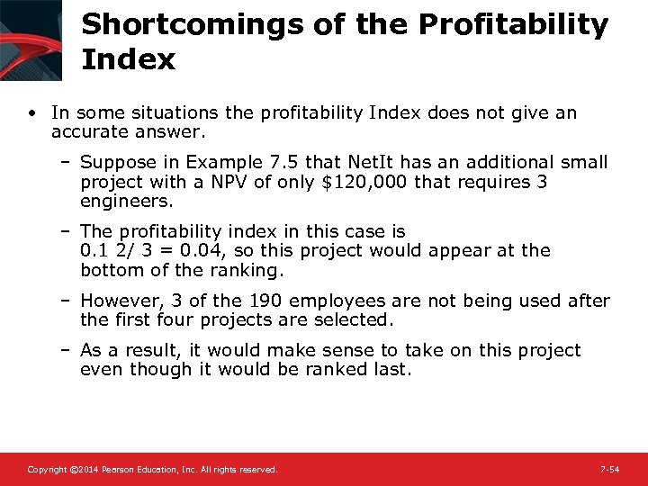 Shortcomings of the Profitability Index • In some situations the profitability Index does not