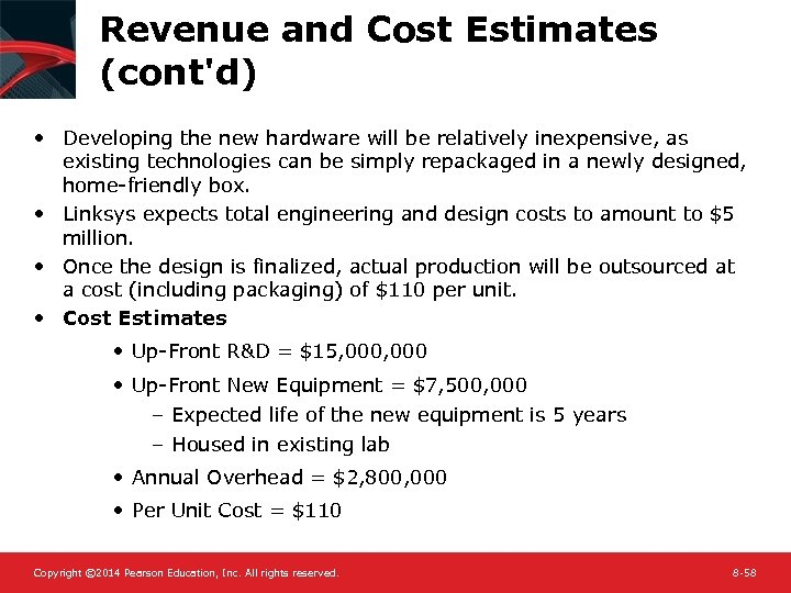 Revenue and Cost Estimates (cont'd) • Developing the new hardware will be relatively inexpensive,