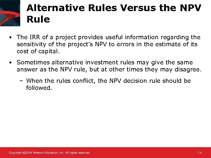 Alternative Rules Versus the NPV Rule • The IRR of a project provides useful