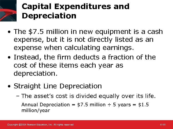 Capital Expenditures and Depreciation • The $7. 5 million in new equipment is a
