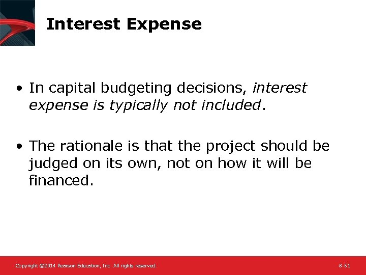 Interest Expense • In capital budgeting decisions, interest expense is typically not included. •