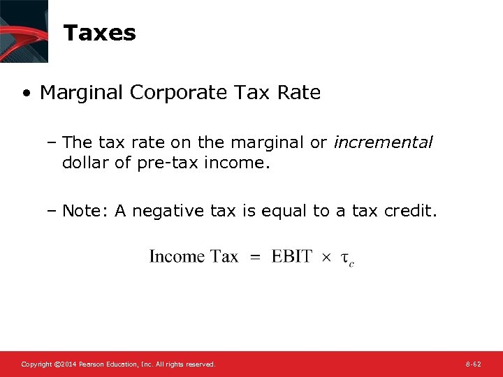 Taxes • Marginal Corporate Tax Rate – The tax rate on the marginal or