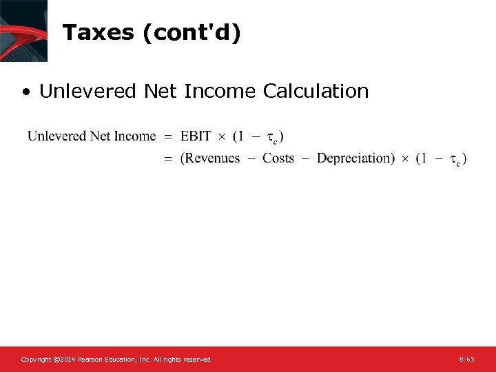Taxes (cont'd) • Unlevered Net Income Calculation Copyright © 2014 Pearson Education, Inc. All