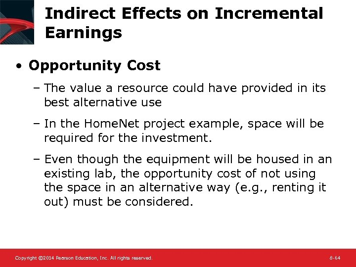 Indirect Effects on Incremental Earnings • Opportunity Cost – The value a resource could