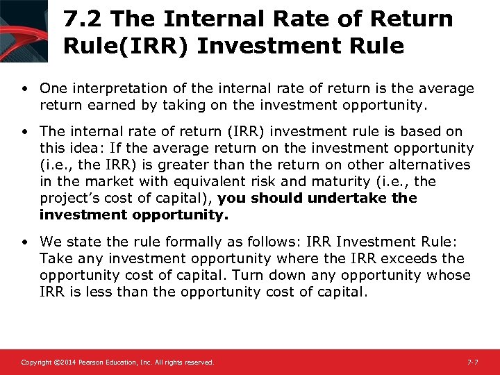 7. 2 The Internal Rate of Return Rule(IRR) Investment Rule • One interpretation of