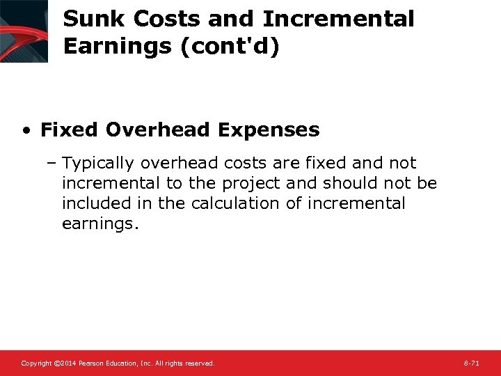 Sunk Costs and Incremental Earnings (cont'd) • Fixed Overhead Expenses – Typically overhead costs