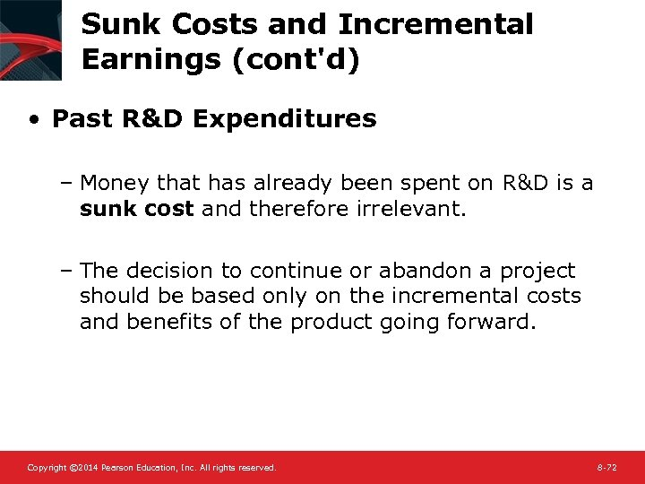 Sunk Costs and Incremental Earnings (cont'd) • Past R&D Expenditures – Money that has