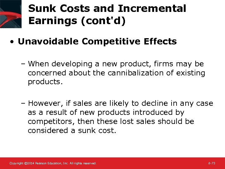 Sunk Costs and Incremental Earnings (cont'd) • Unavoidable Competitive Effects – When developing a