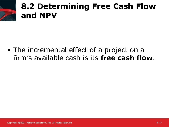 8. 2 Determining Free Cash Flow and NPV • The incremental effect of a
