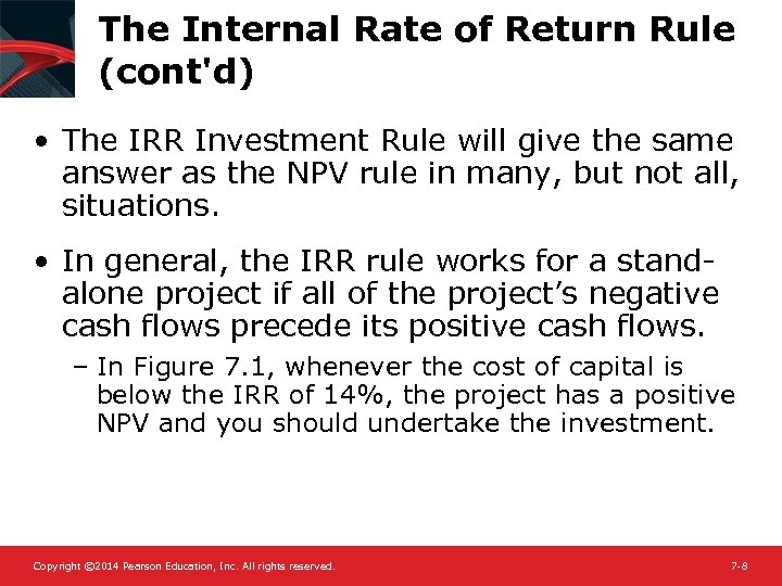 The Internal Rate of Return Rule (cont'd) • The IRR Investment Rule will give