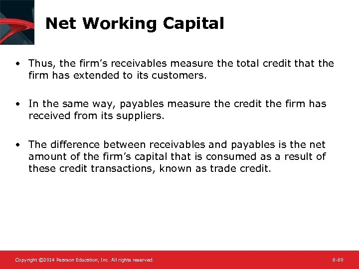 Net Working Capital • Thus, the firm's receivables measure the total credit that the