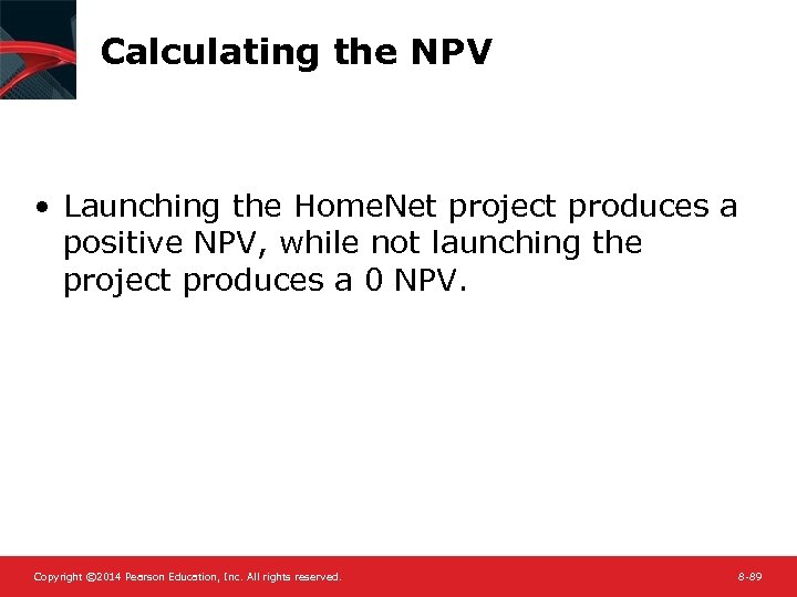 Calculating the NPV • Launching the Home. Net project produces a positive NPV, while