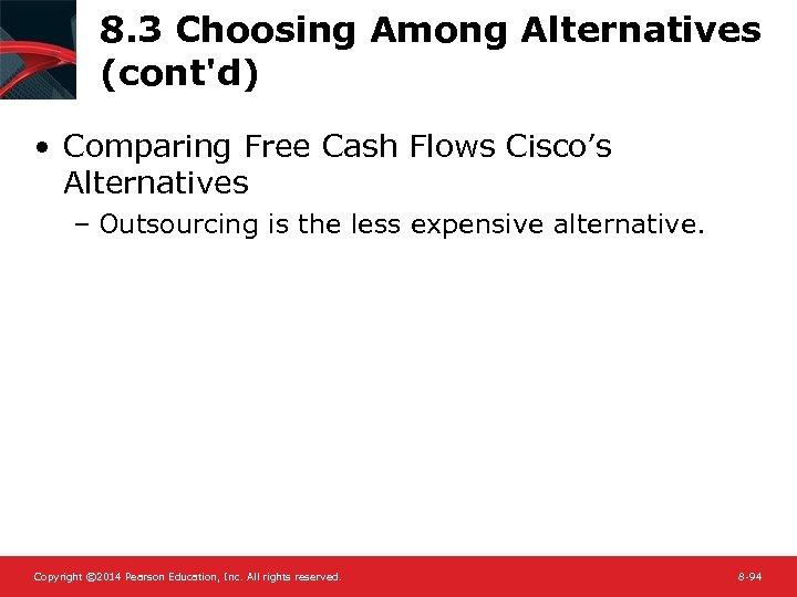 8. 3 Choosing Among Alternatives (cont'd) • Comparing Free Cash Flows Cisco's Alternatives –