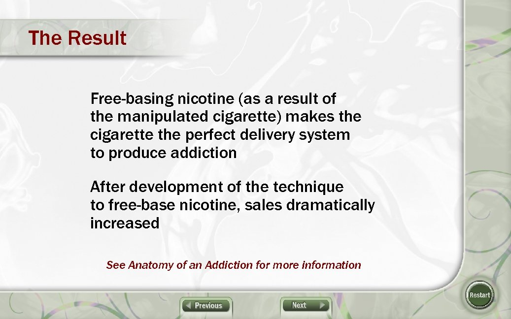 The Result Free-basing nicotine (as a result of the manipulated cigarette) makes the cigarette