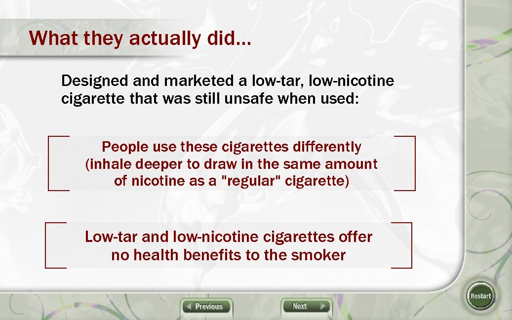 What they actually did… Designed and marketed a low-tar, low-nicotine cigarette that was still