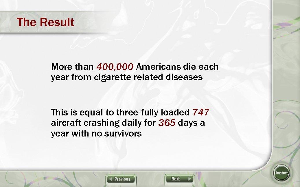 The Result More than 400, 000 Americans die each year from cigarette related diseases