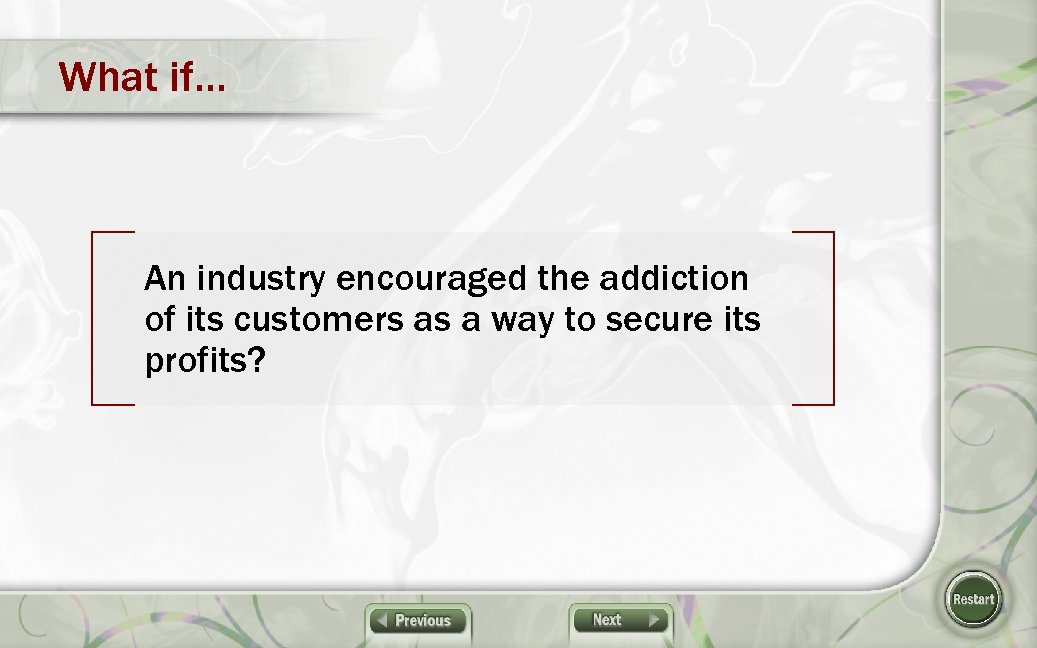 What if… An industry encouraged the addiction of its customers as a way to