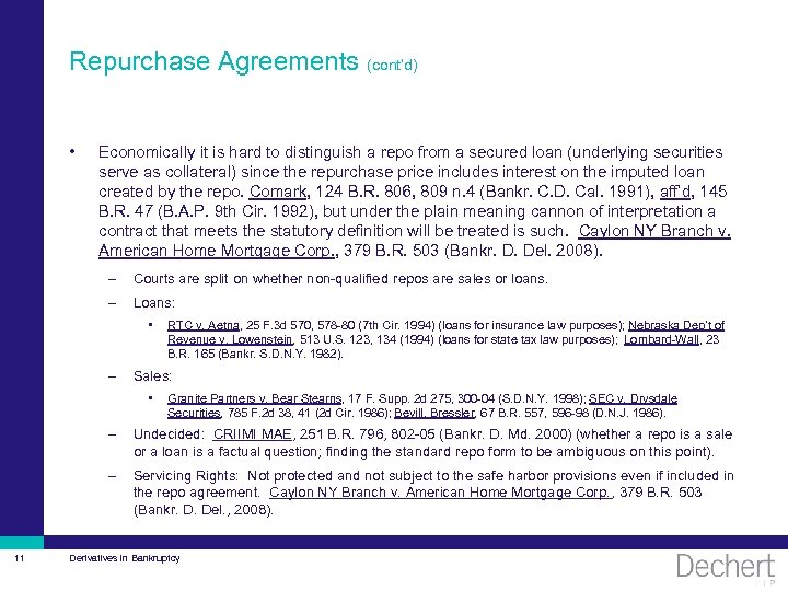 Repurchase Agreements (cont'd) • Economically it is hard to distinguish a repo from a