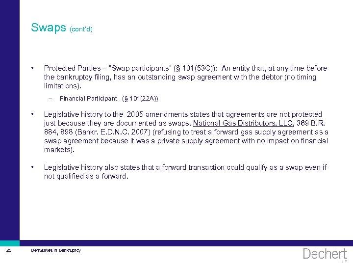 """Swaps (cont'd) • Protected Parties – """"Swap participants"""" (§ 101(53 C)): An entity that,"""