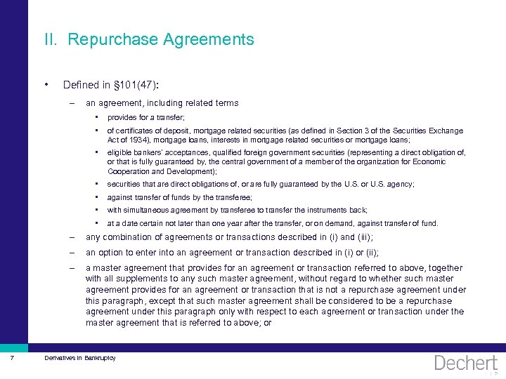 II. Repurchase Agreements • Defined in § 101(47): – an agreement, including related terms