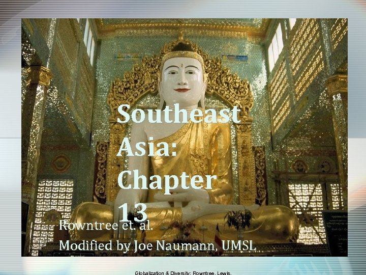 Southeast Asia: Chapter 13 Rowntree et. al. Modified by Joe Naumann, UMSL