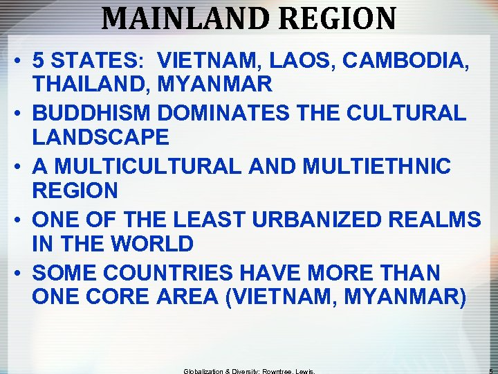 MAINLAND REGION • 5 STATES: VIETNAM, LAOS, CAMBODIA, THAILAND, MYANMAR • BUDDHISM DOMINATES THE