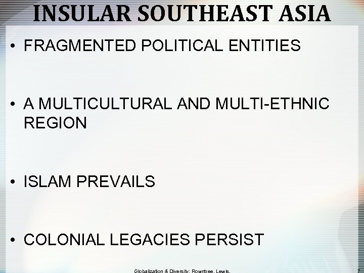 INSULAR SOUTHEAST ASIA • FRAGMENTED POLITICAL ENTITIES • A MULTICULTURAL AND MULTI-ETHNIC REGION •