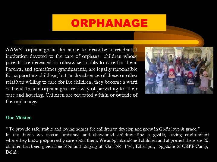 ORPHANAGE AAWS' orphanage is the name to describe a residential institution devoted to the