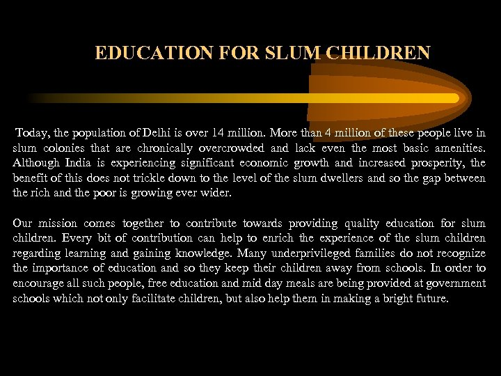 EDUCATION FOR SLUM CHILDREN Today, the population of Delhi is over 14 million. More