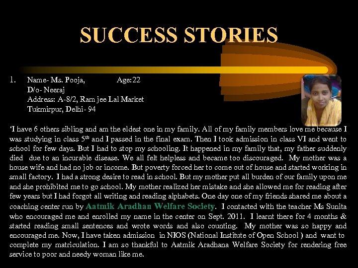 SUCCESS STORIES 1. Name- Ms. Pooja, Age: 22 D/o- Neeraj Address: A-8/2, Ram jee