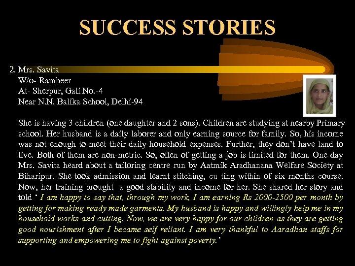 SUCCESS STORIES 2. Mrs. Savita W/o- Rambeer At- Sherpur, Gali No. -4 Near N.