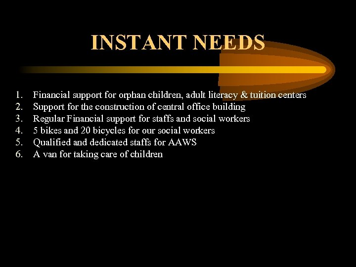 INSTANT NEEDS 1. 2. 3. 4. 5. 6. Financial support for orphan children, adult