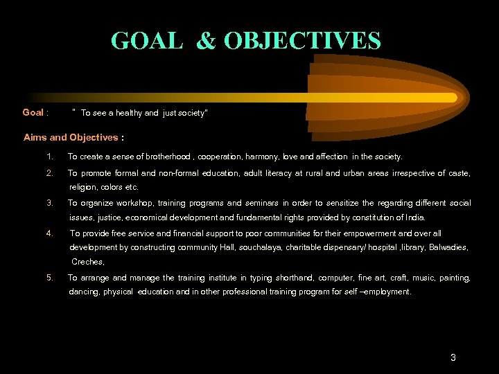 "GOAL & OBJECTIVES Goal : "" To see a healthy and just society'' Aims"