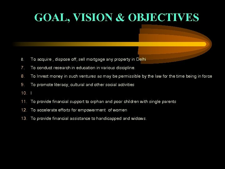 GOAL, VISION & OBJECTIVES 6. To acquire , dispose off, sell mortgage any property