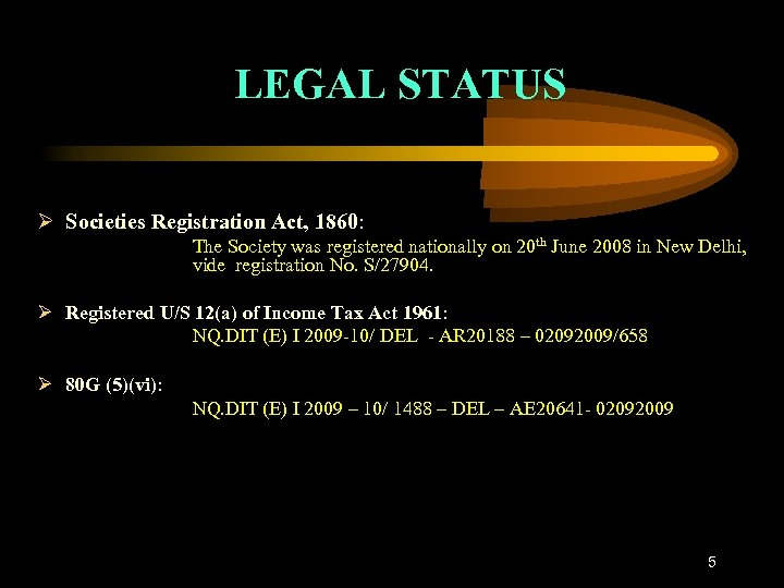 LEGAL STATUS Societies Registration Act, 1860: The Society was registered nationally on 20 th