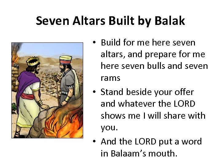 Seven Altars Built by Balak • Build for me here seven altars, and prepare