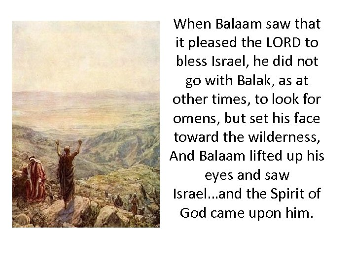 When Balaam saw that it pleased the LORD to bless Israel, he did not
