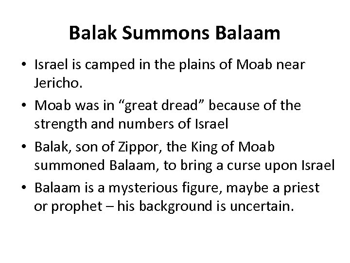 Balak Summons Balaam • Israel is camped in the plains of Moab near Jericho.