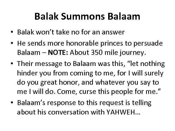 Balak Summons Balaam • Balak won't take no for an answer • He sends