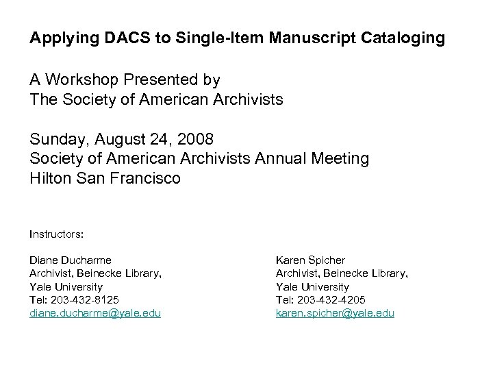 Applying DACS to Single-Item Manuscript Cataloging A Workshop Presented by The Society of American
