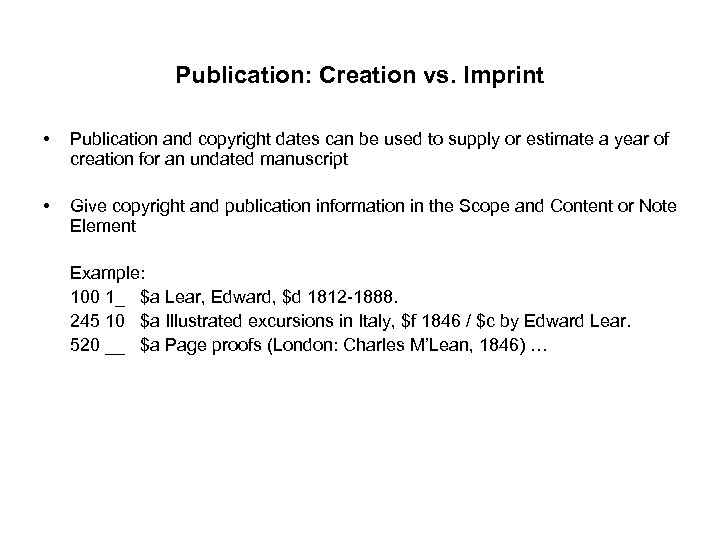 Publication: Creation vs. Imprint • Publication and copyright dates can be used to supply