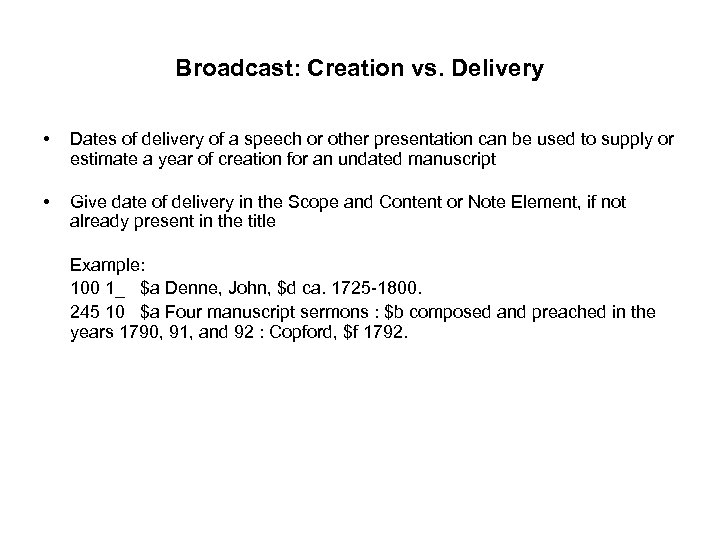Broadcast: Creation vs. Delivery • Dates of delivery of a speech or other presentation