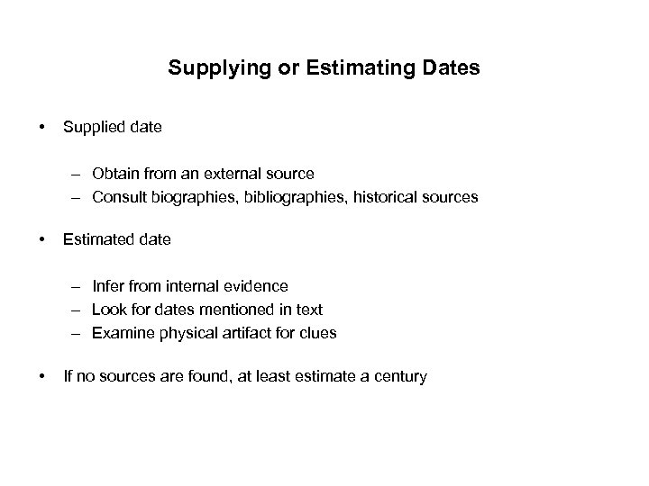 Supplying or Estimating Dates • Supplied date – Obtain from an external source –