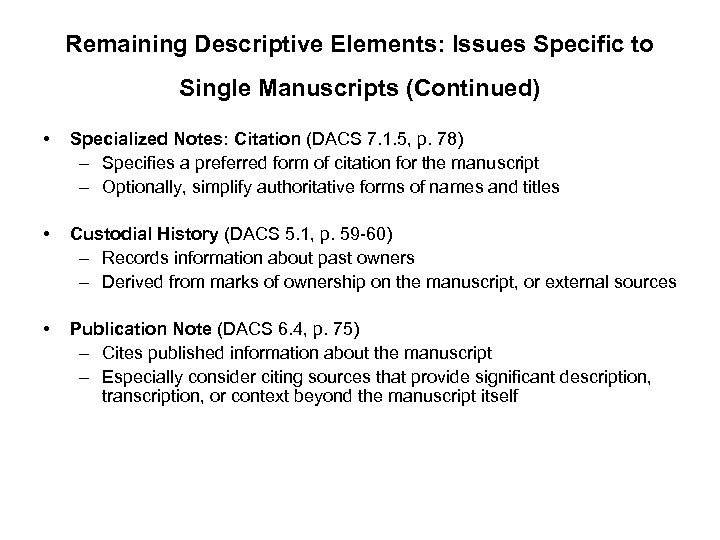 Remaining Descriptive Elements: Issues Specific to Single Manuscripts (Continued) • Specialized Notes: Citation (DACS