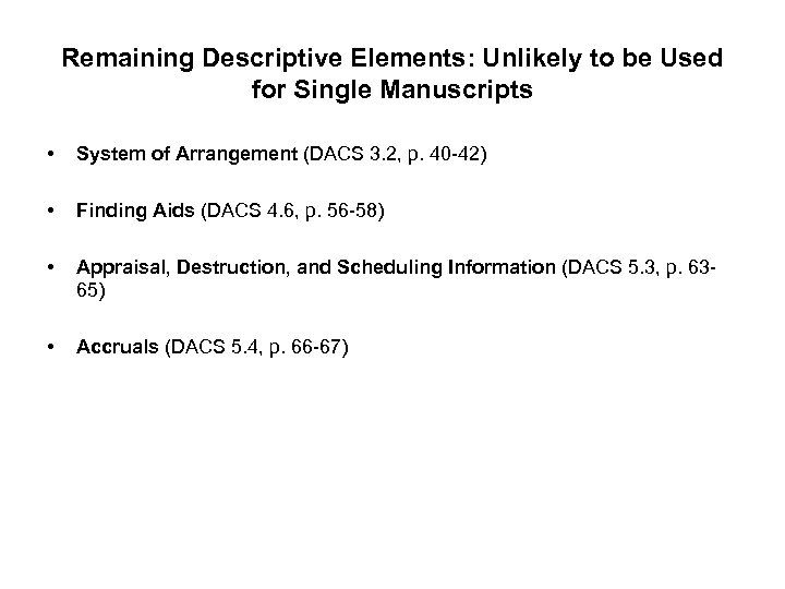 Remaining Descriptive Elements: Unlikely to be Used for Single Manuscripts • System of Arrangement