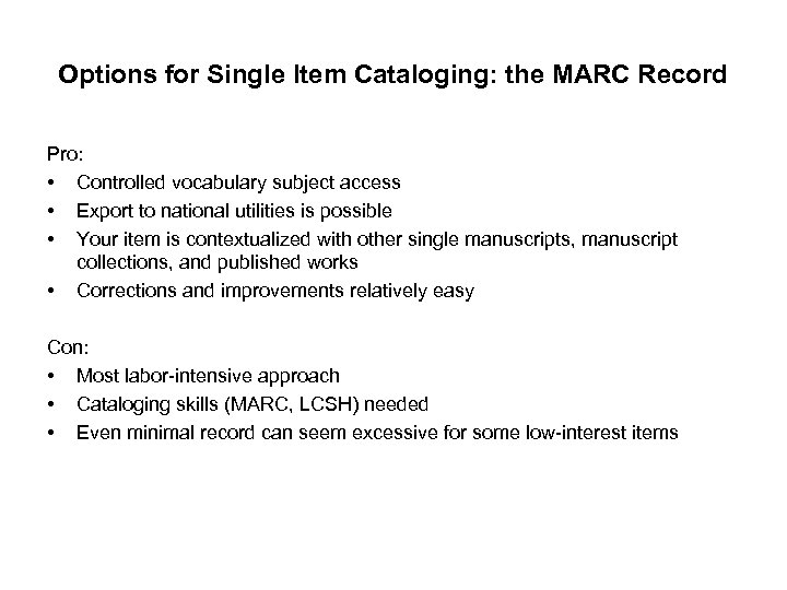Options for Single Item Cataloging: the MARC Record Pro: • Controlled vocabulary subject access